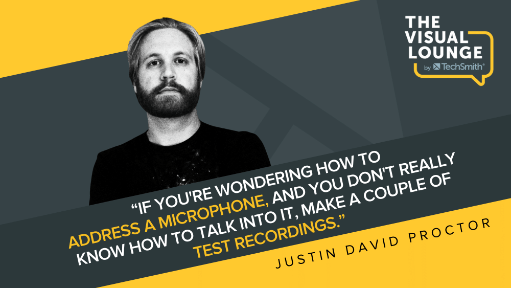 """""""If you're wonder how to address a microphone, and you don't really know how to talk into it, make a couple of test recordings."""" - Justin David Proctor"""