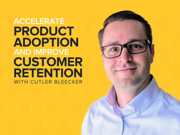 Accelerate Product Adoption and Improve Customer Retention | Cutler Bleecker